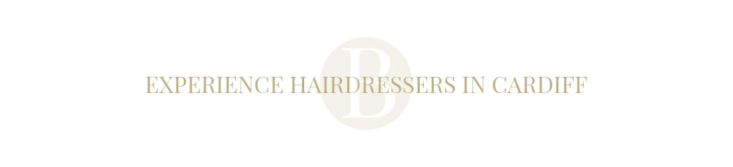 Experience Hairdressers in Cardiff