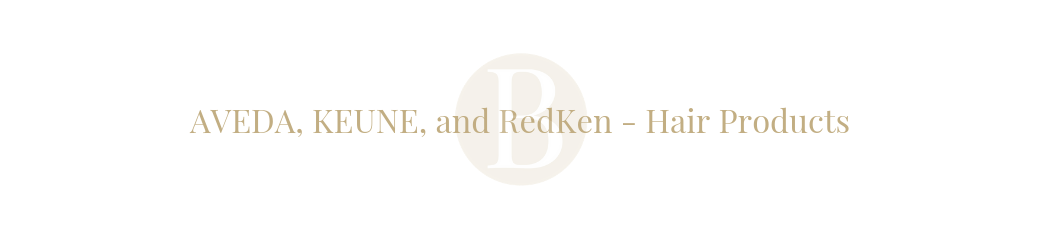 AVEDA, KEUNE, and RedKen - Hair Products
